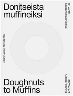 30 vuotta kaupunkisuunnittelua - donitseista muffineiksi 30 Years of Urban Planning - Doughnuts to Muffins