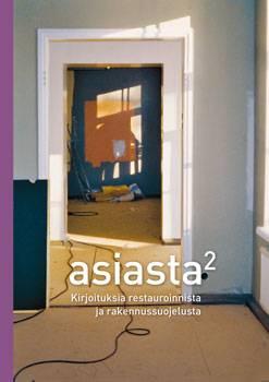 Asiasta toiseen - kirjoituksia restauroinnista ja rakennussuojelusta