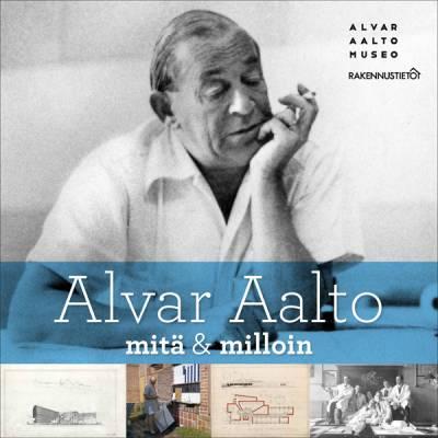Alvar Aalto - mitä & milloin