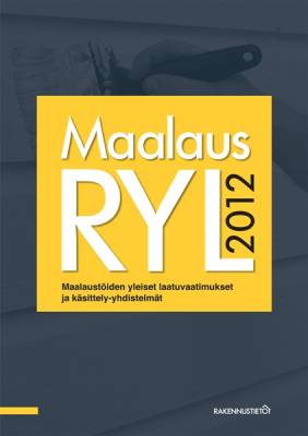 MaalausRYL 2012. Maalaustöiden yleiset laatuvaatimukset ja käsittely-yhdistelmät